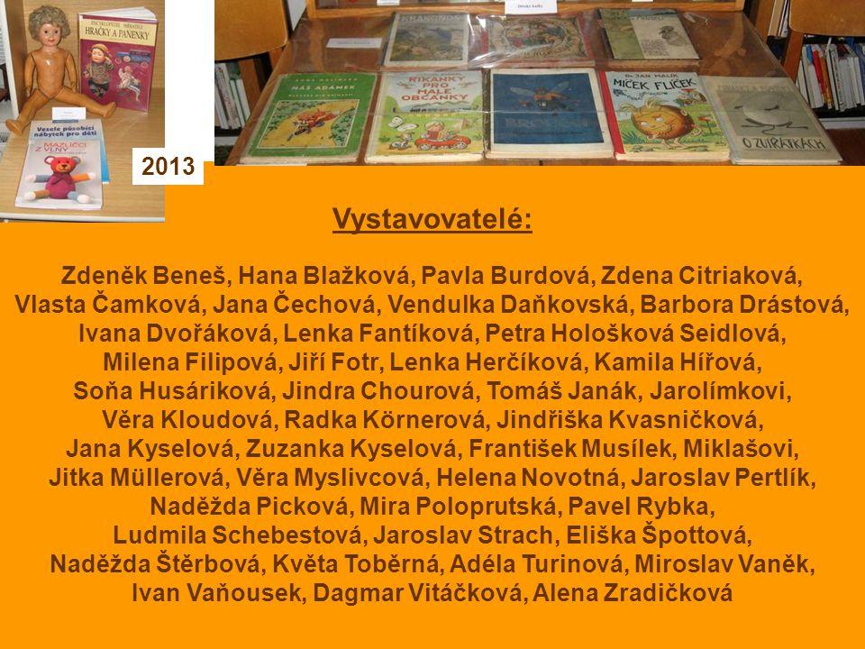 2013 Vystavovatelé: Zdeněk Beneš, Hana Blažková, Pavla Burdová, Zdena Citriaková,