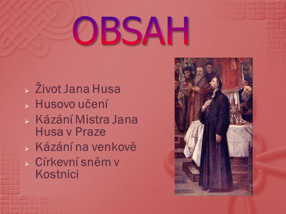 OBSAH Život Jana Husa Husovo učení Kázání Mistra Jana Husa v Praze