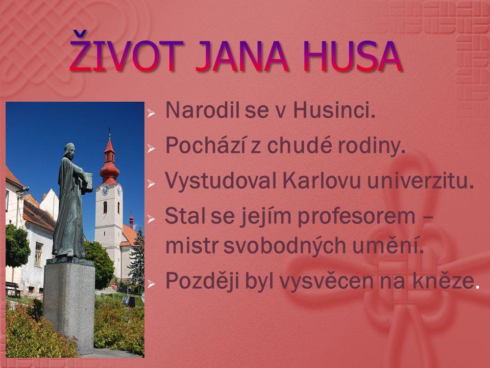Život Jana Husa Narodil se v Husinci. Pochází z chudé rodiny.