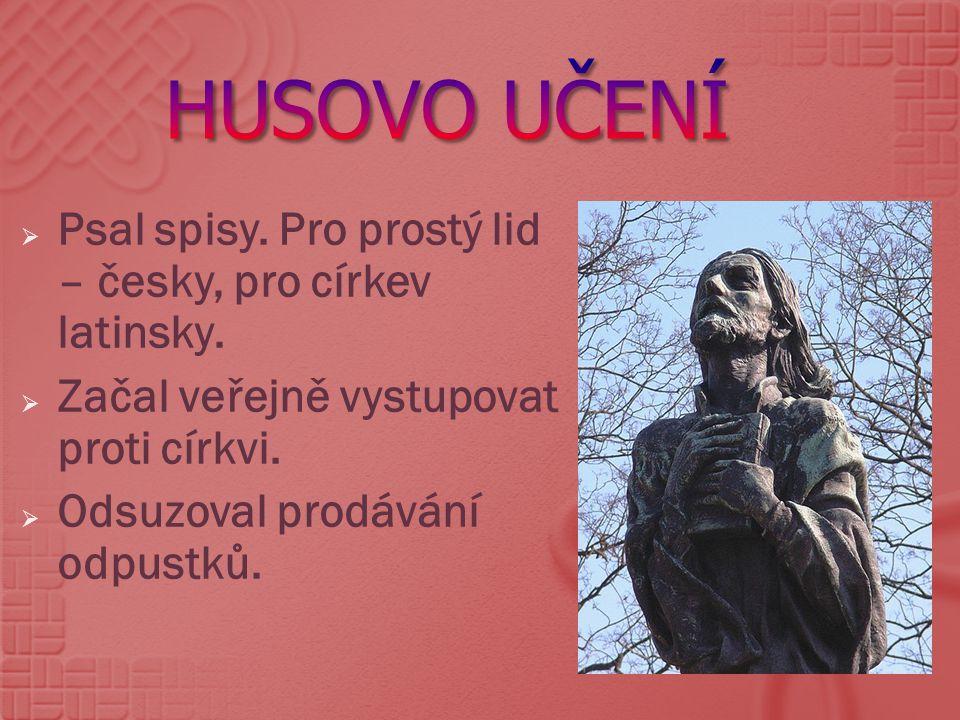 Husovo UČenÍ Psal spisy. Pro prostý lid – česky, pro církev latinsky.