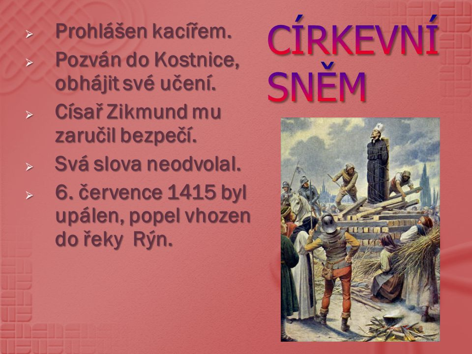 Církevní Sněm Prohlášen kacířem.