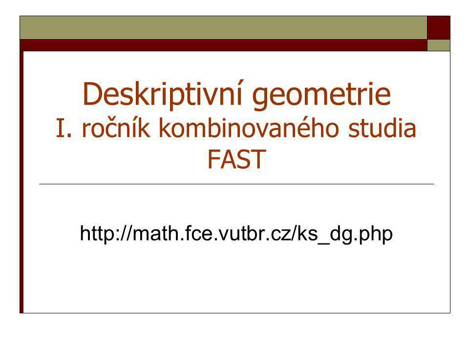 Deskriptivní geometrie I. ročník kombinovaného studia FAST
