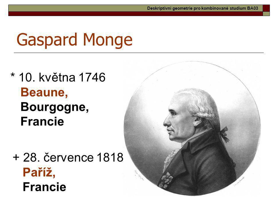 Gaspard Monge * 10. května 1746 Beaune, Bourgogne, Francie