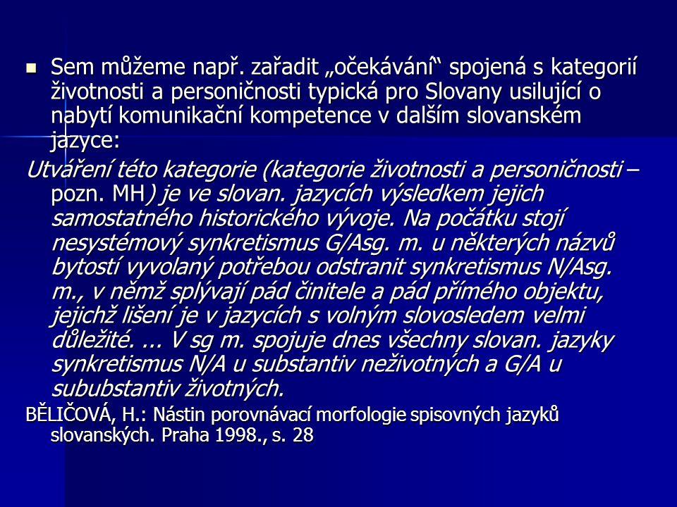 """Sem můžeme např. zařadit """"očekávání spojená s kategorií životnosti a personičnosti typická pro Slovany usilující o nabytí komunikační kompetence v dalším slovanském jazyce:"""
