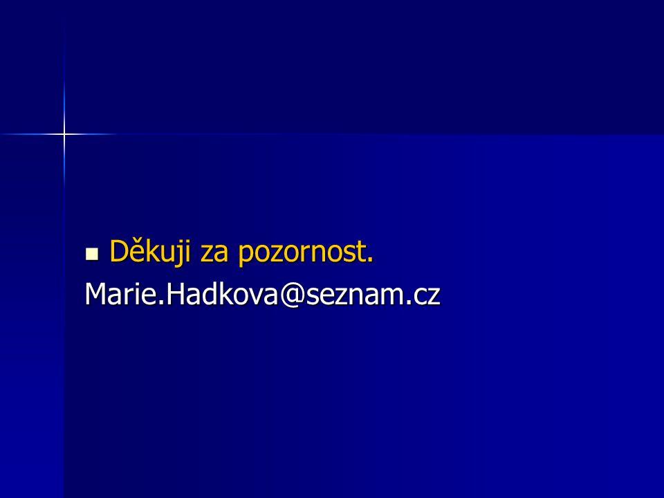 Děkuji za pozornost. Marie.Hadkova@seznam.cz