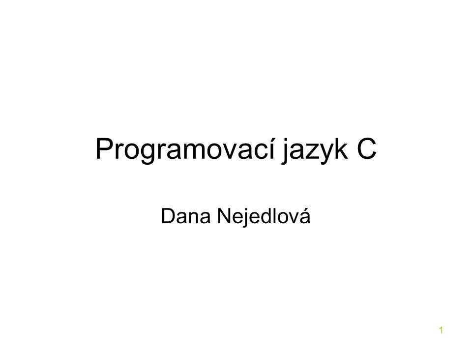 Programovací jazyk C Dana Nejedlová
