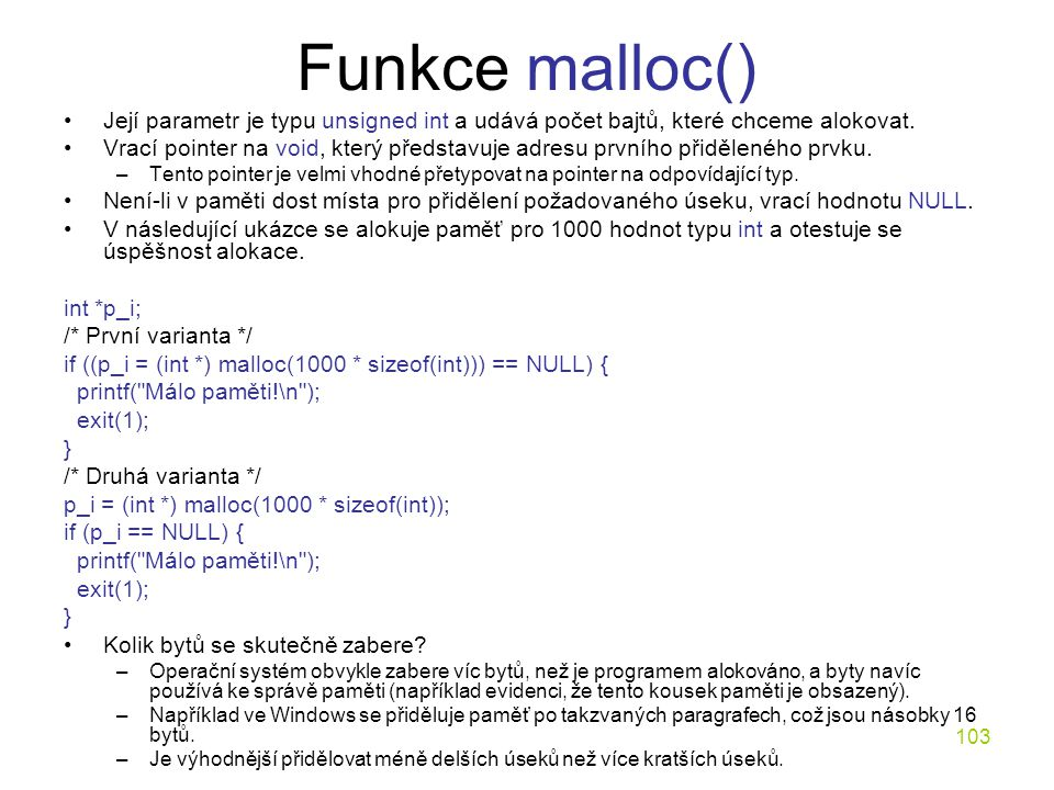Funkce malloc() Její parametr je typu unsigned int a udává počet bajtů, které chceme alokovat.