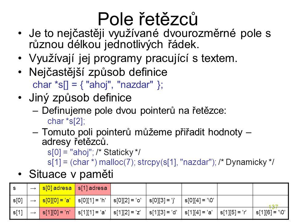 Pole řetězců Je to nejčastěji využívané dvourozměrné pole s různou délkou jednotlivých řádek. Využívají jej programy pracující s textem.