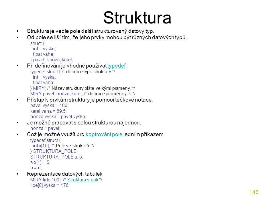 Struktura Struktura je vedle pole další strukturovaný datový typ.