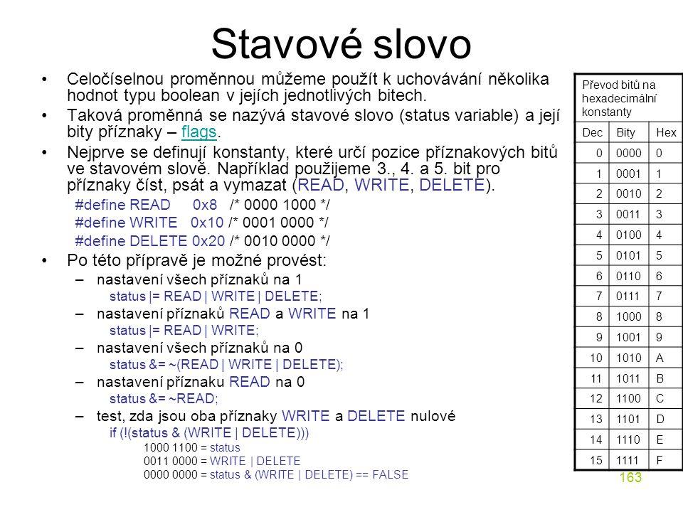 Stavové slovo Celočíselnou proměnnou můžeme použít k uchovávání několika hodnot typu boolean v jejích jednotlivých bitech.