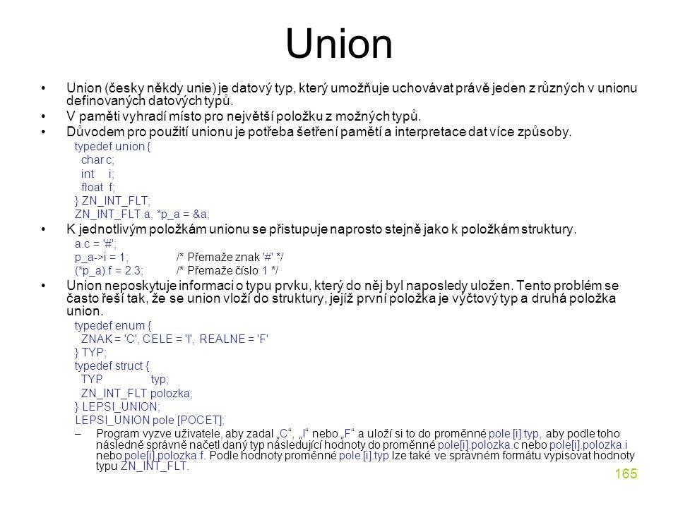 Union Union (česky někdy unie) je datový typ, který umožňuje uchovávat právě jeden z různých v unionu definovaných datových typů.