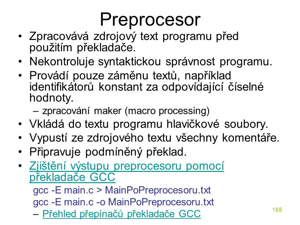 Preprocesor Zpracovává zdrojový text programu před použitím překladače. Nekontroluje syntaktickou správnost programu.
