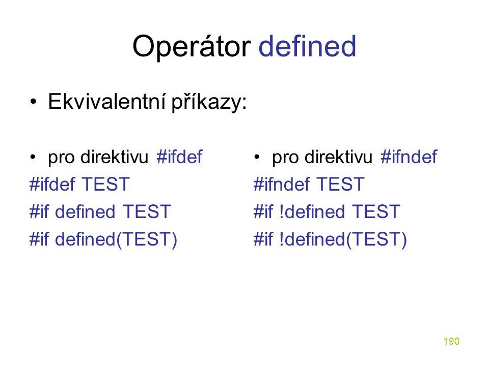 Operátor defined Ekvivalentní příkazy: pro direktivu #ifdef