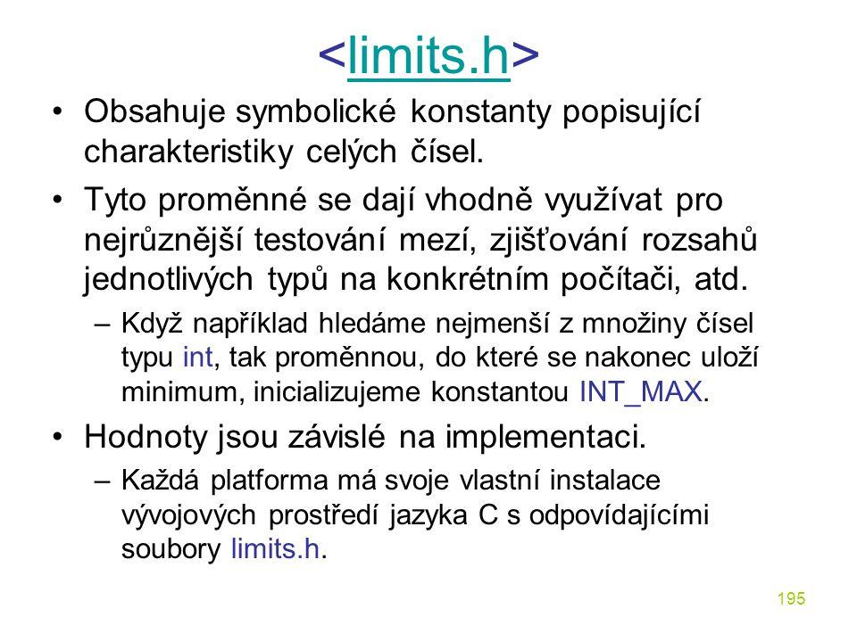 <limits.h> Obsahuje symbolické konstanty popisující charakteristiky celých čísel.