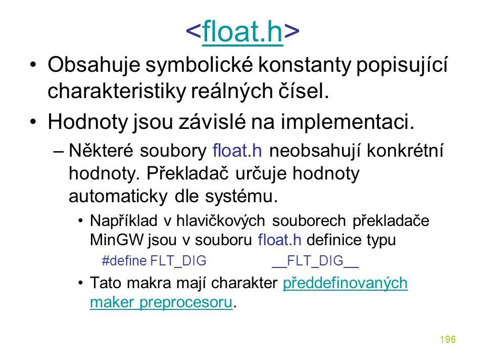 <float.h> Obsahuje symbolické konstanty popisující charakteristiky reálných čísel. Hodnoty jsou závislé na implementaci.