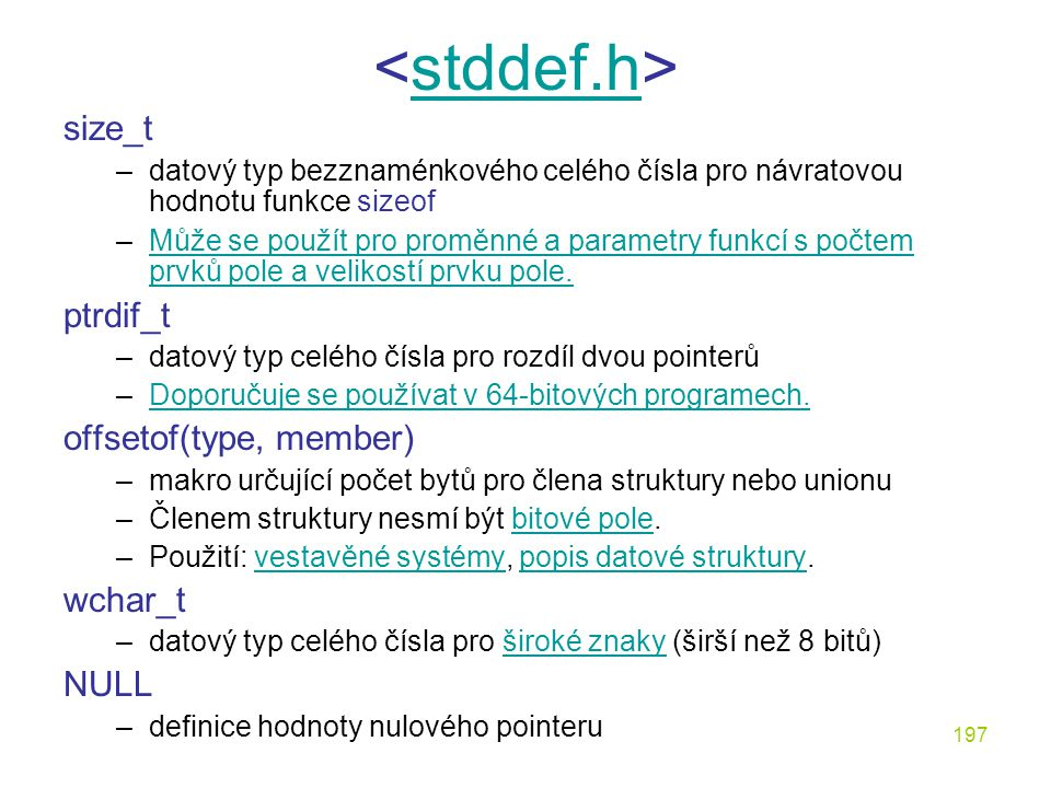 <stddef.h> size_t ptrdif_t offsetof(type, member) wchar_t NULL