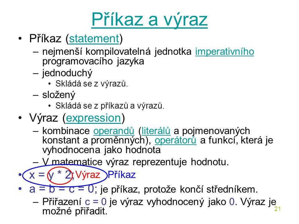 Příkaz a výraz Příkaz (statement) Výraz (expression) x = y * 2;