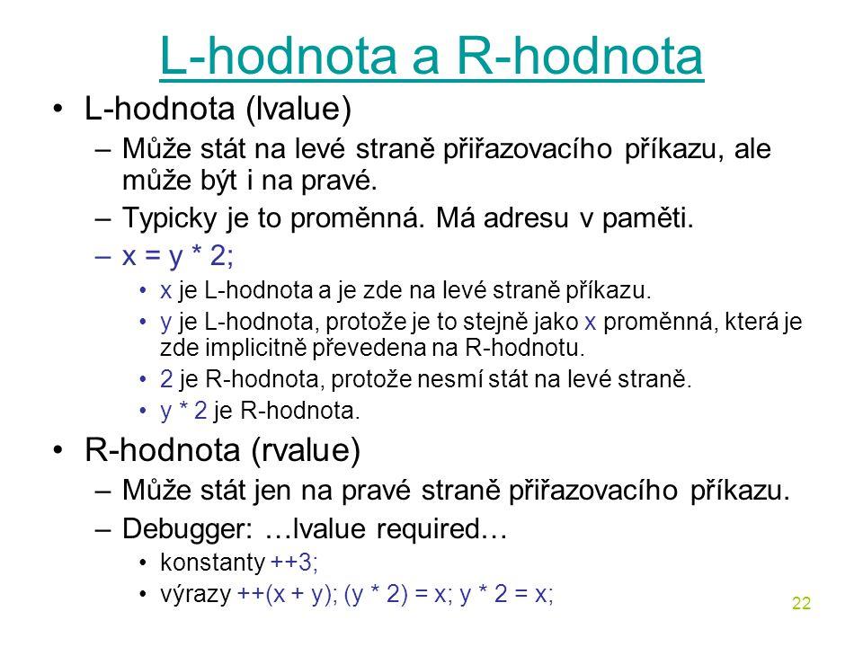 L-hodnota a R-hodnota L-hodnota (lvalue) R-hodnota (rvalue)