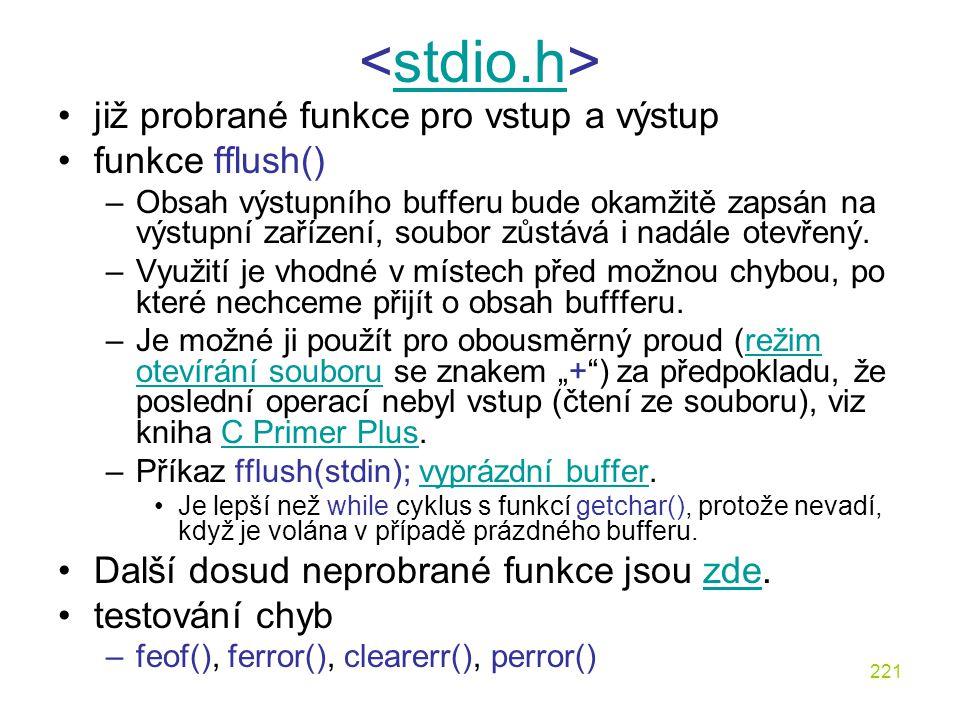 <stdio.h> již probrané funkce pro vstup a výstup funkce fflush()