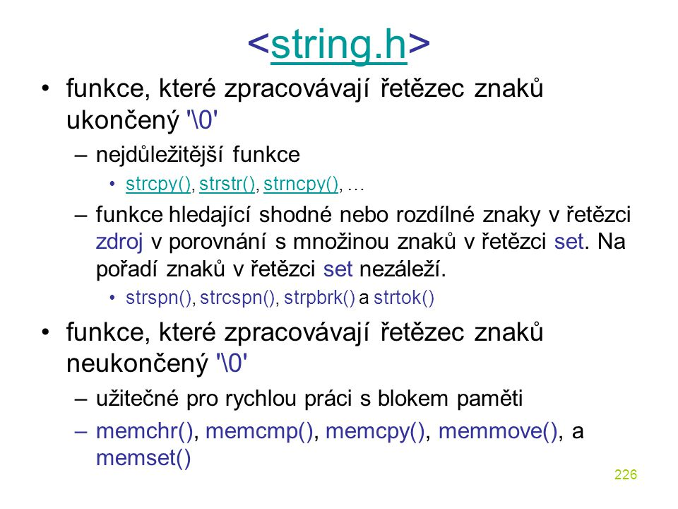 <string.h> funkce, které zpracovávají řetězec znaků ukončený \0 nejdůležitější funkce. strcpy(), strstr(), strncpy(), …