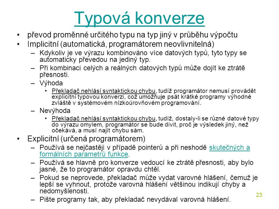 Typová konverze převod proměnné určitého typu na typ jiný v průběhu výpočtu. Implicitní (automatická, programátorem neovlivnitelná)