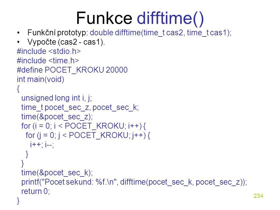 Funkce difftime() Funkční prototyp: double difftime(time_t cas2, time_t cas1); Vypočte (cas2 - cas1).