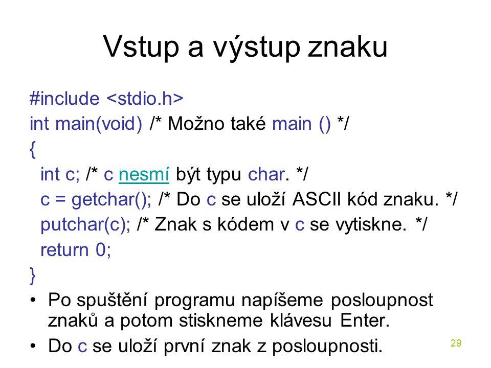 Vstup a výstup znaku #include <stdio.h>