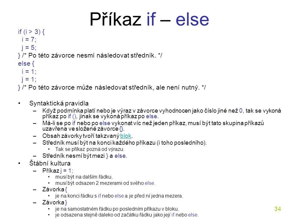 Příkaz if – else if (i > 3) { i = 7; j = 5;