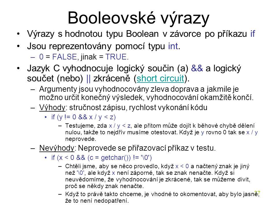 Booleovské výrazy Výrazy s hodnotou typu Boolean v závorce po příkazu if. Jsou reprezentovány pomocí typu int.