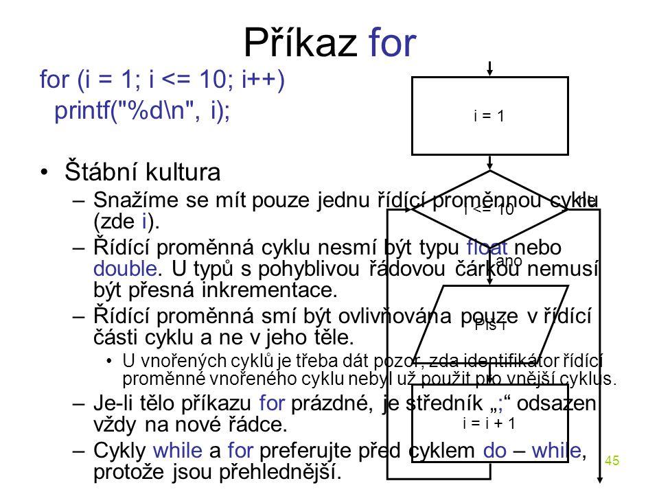 Příkaz for for (i = 1; i <= 10; i++) printf( %d\n , i);