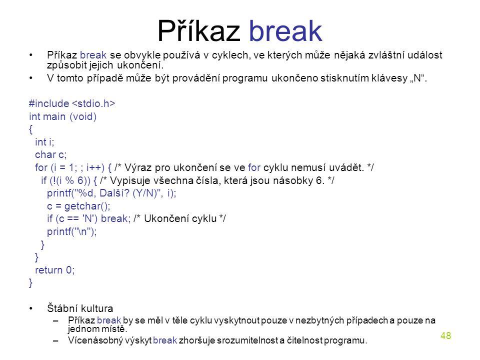Příkaz break Příkaz break se obvykle používá v cyklech, ve kterých může nějaká zvláštní událost způsobit jejich ukončení.