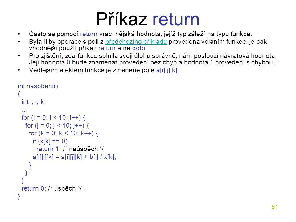 Příkaz return Často se pomocí return vrací nějaká hodnota, jejíž typ záleží na typu funkce.