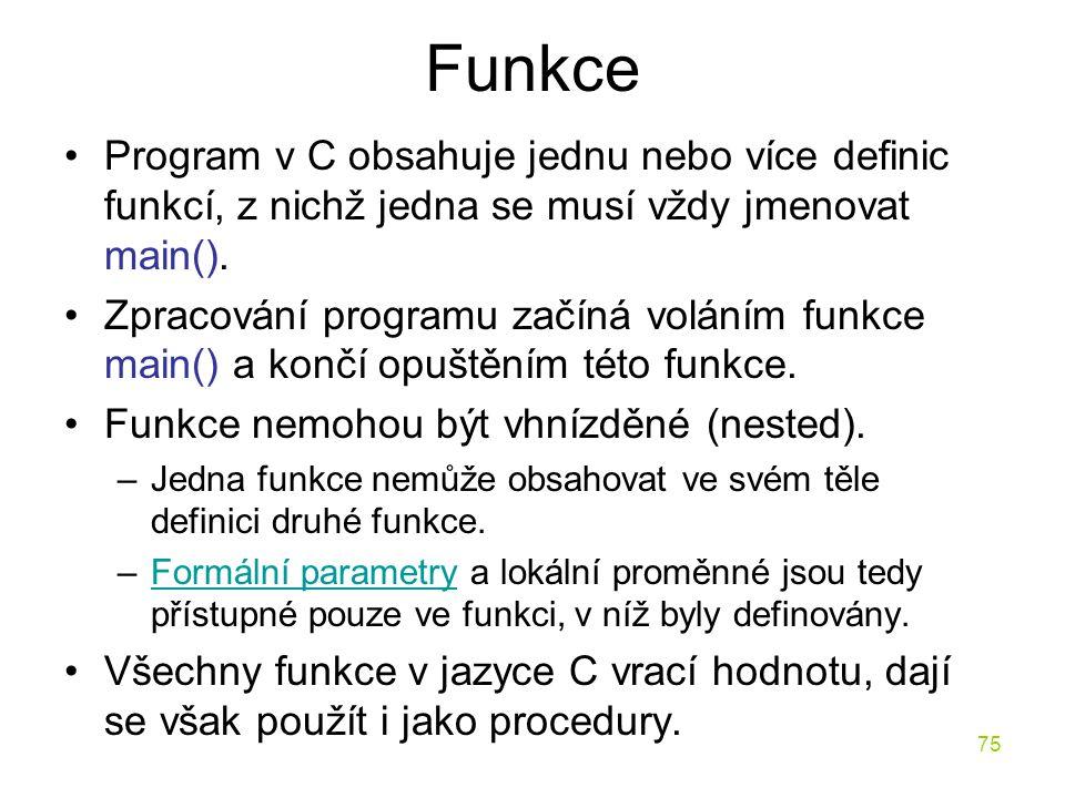 Funkce Program v C obsahuje jednu nebo více definic funkcí, z nichž jedna se musí vždy jmenovat main().