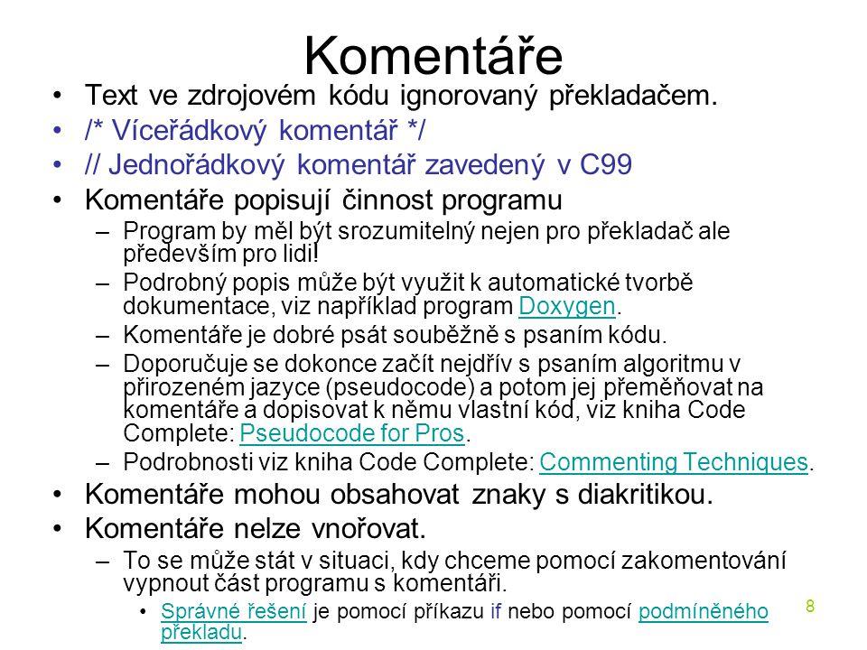Komentáře Text ve zdrojovém kódu ignorovaný překladačem.