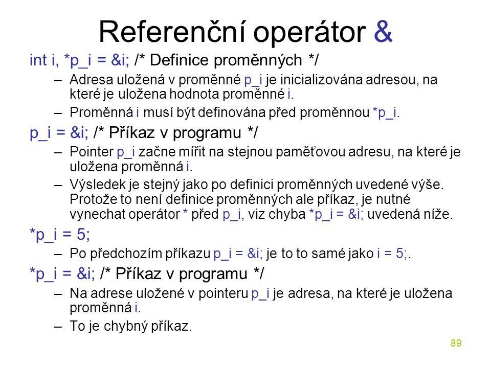 Referenční operátor & int i, *p_i = &i; /* Definice proměnných */