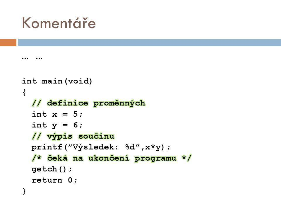 Komentáře … … int main(void) { // definice proměnných int x = 5;