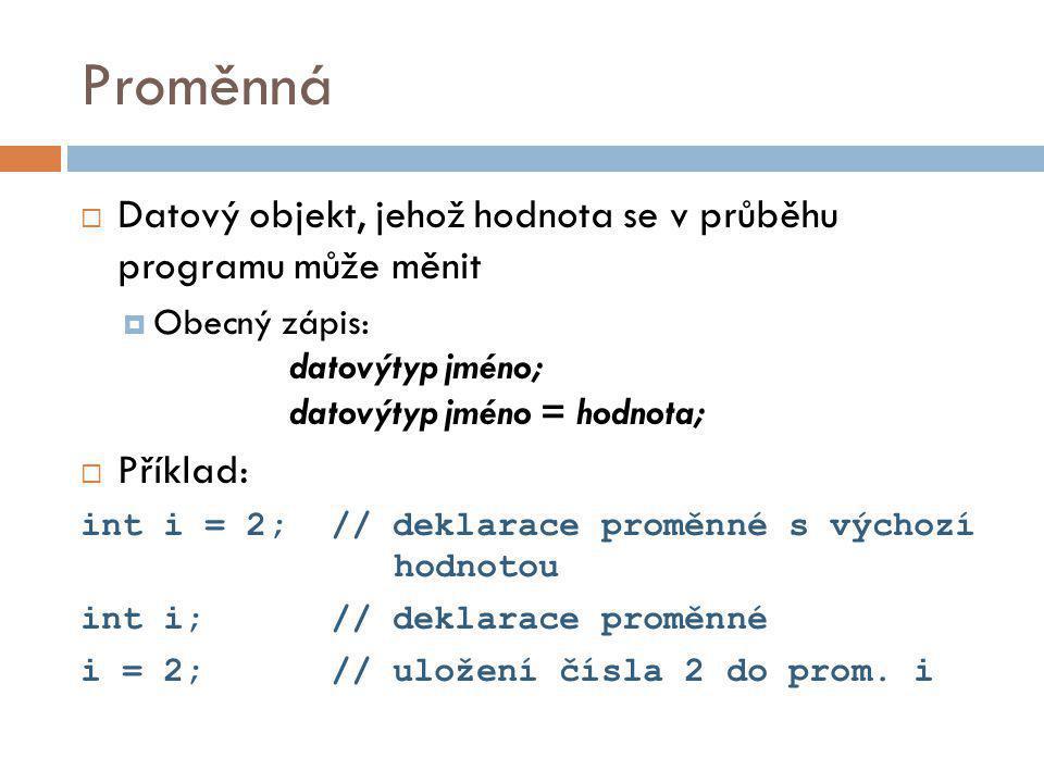 Proměnná Datový objekt, jehož hodnota se v průběhu programu může měnit