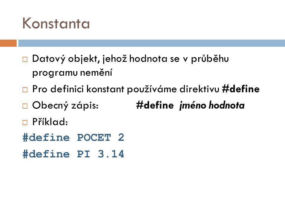 Konstanta Datový objekt, jehož hodnota se v průběhu programu nemění