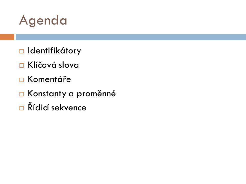 Agenda Identifikátory Klíčová slova Komentáře Konstanty a proměnné