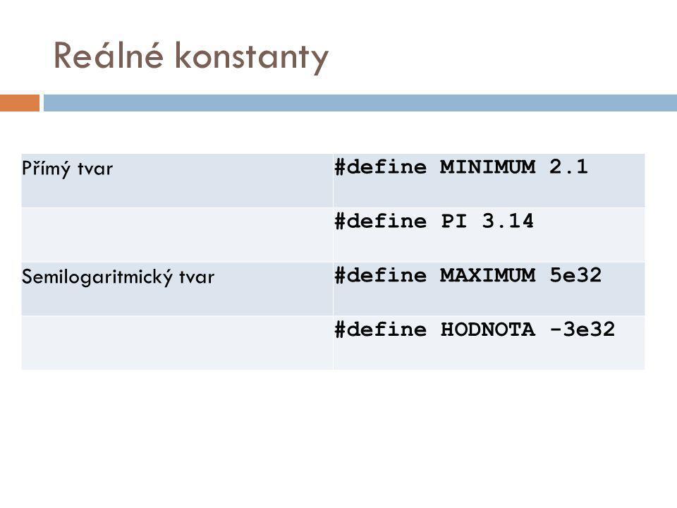 Reálné konstanty Přímý tvar #define MINIMUM 2.1 #define PI 3.14