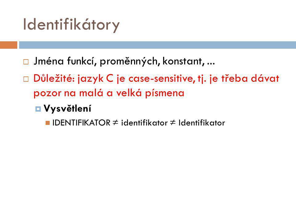 Identifikátory Jména funkcí, proměnných, konstant, ...