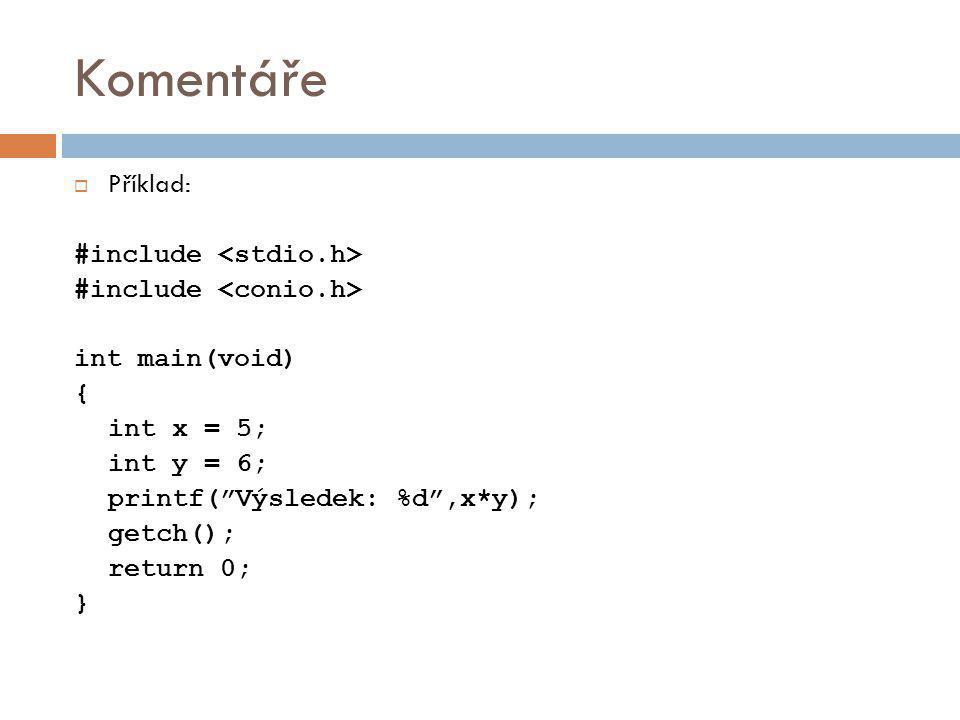 Komentáře Příklad: #include <stdio.h> #include <conio.h>