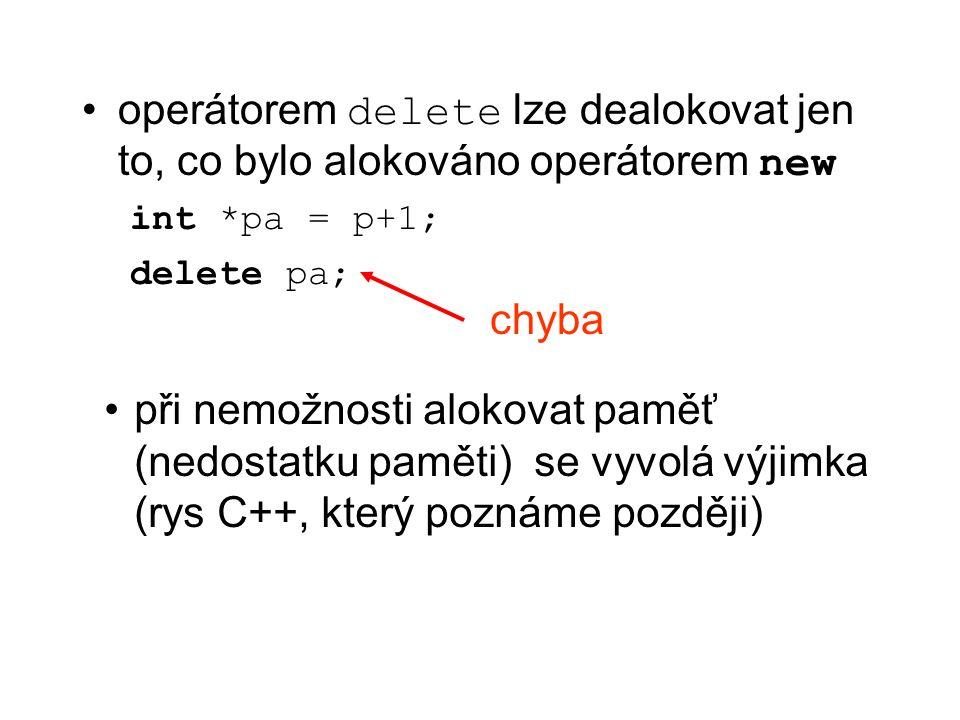 operátorem delete lze dealokovat jen to, co bylo alokováno operátorem new