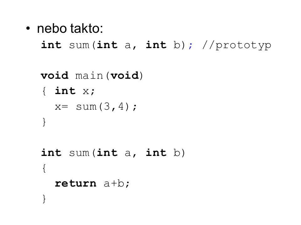 nebo takto: int sum(int a, int b); //prototyp void main(void) { int x;
