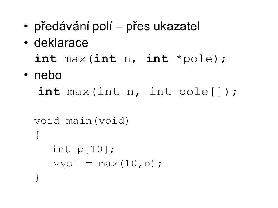 předávání polí – přes ukazatel deklarace int max(int n, int *pole);