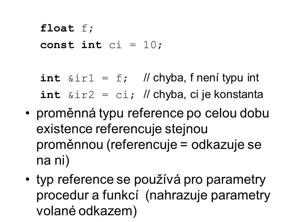 float f; const int ci = 10; int &ir1 = f; // chyba, f není typu int. int &ir2 = ci; // chyba, ci je konstanta.