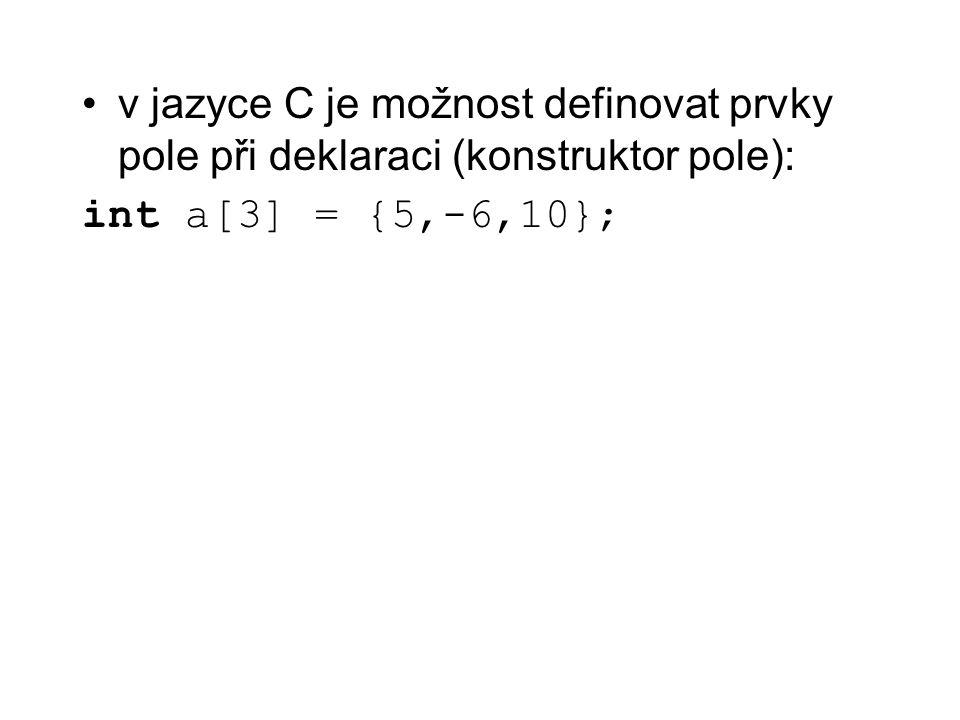 v jazyce C je možnost definovat prvky pole při deklaraci (konstruktor pole):