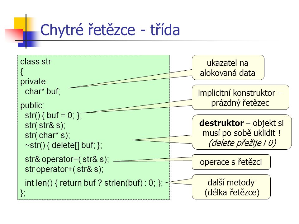 Chytré řetězce - třída class str { private: char* buf; public:
