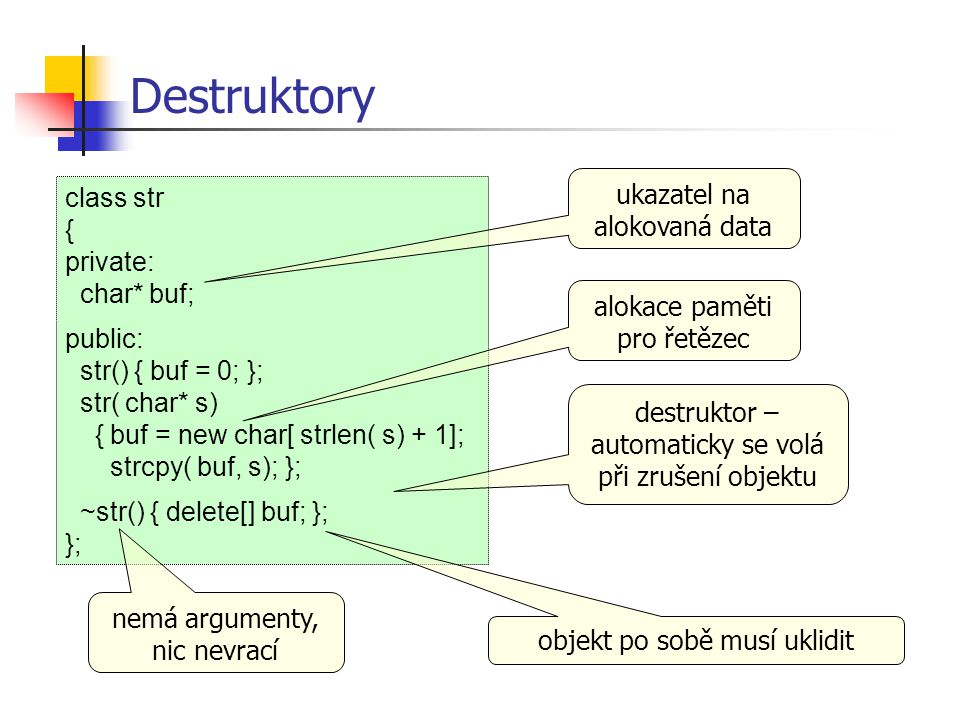 Destruktory ukazatel na alokovaná data class str { private: char* buf;