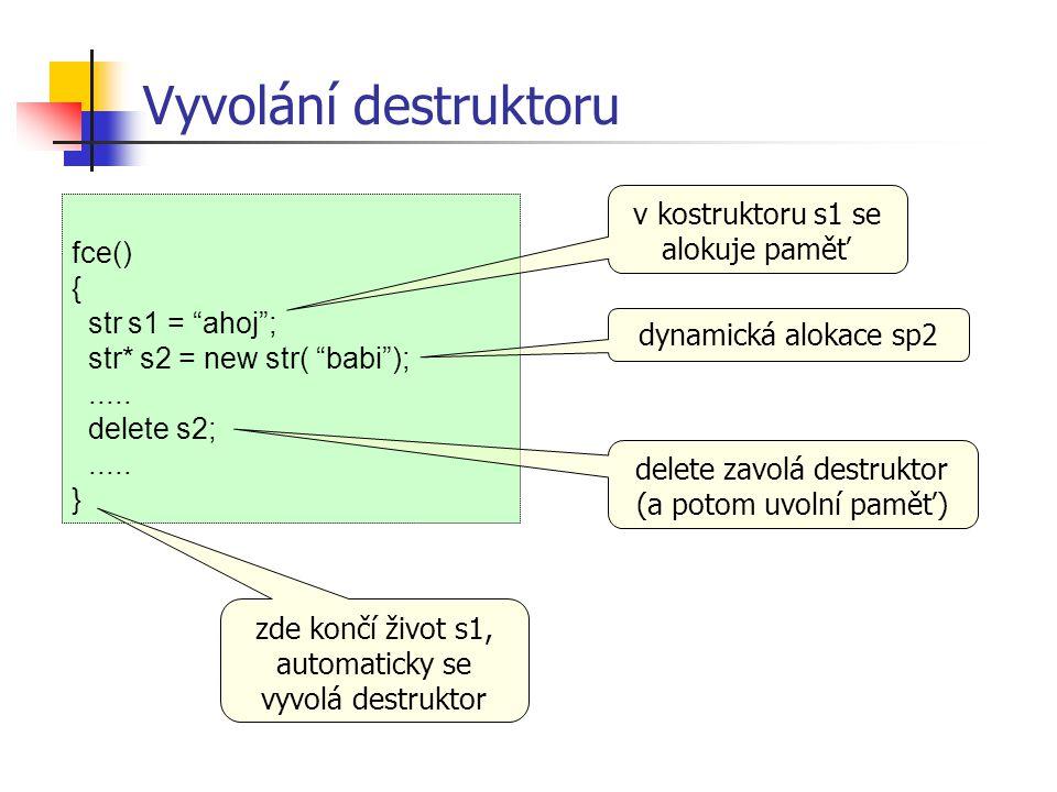 Vyvolání destruktoru v kostruktoru s1 se alokuje paměť fce() {